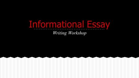 Informational Essay Writing Workshop. 1.Circle and put a line through contractions: can't, won't, haven't, don't, didn't, doesn't, hasn't, they're, couldn't,