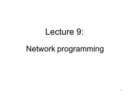 1 Lecture 9: Network programming. 2 Manipulating URLs URL is an acronym for Uniform Resource Locator and is a reference (an address) to a resource on.