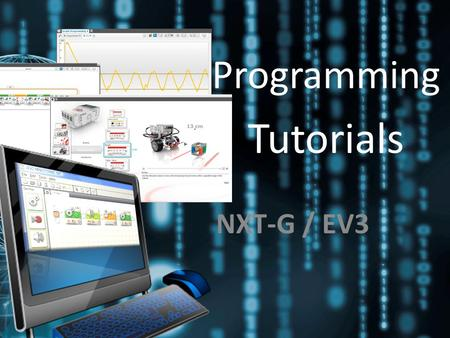 Tutorials NXT-G / EV3 Programming. Tutorials NXT-GEV3.
