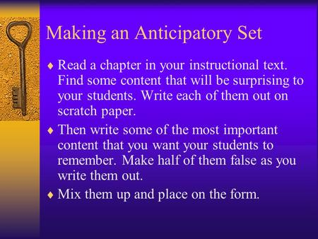 Making an Anticipatory Set  Read a chapter in your instructional text. Find some content that will be surprising to your students. Write each of them.