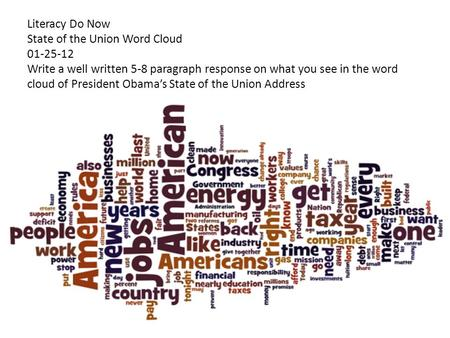 Literacy Do Now State of the Union Word Cloud 01-25-12 Write a well written 5-8 paragraph response on what you see in the word cloud of President Obama's.