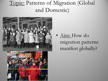 Topic: Patterns of Migration (Global and Domestic) Aim: How do migration patterns manifest globally?