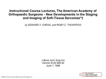 Instructional Course Lectures, The American Academy of Orthopaedic Surgeons - New Developments in the Staging and Imaging of Soft-Tissue Sarcomas*† by.