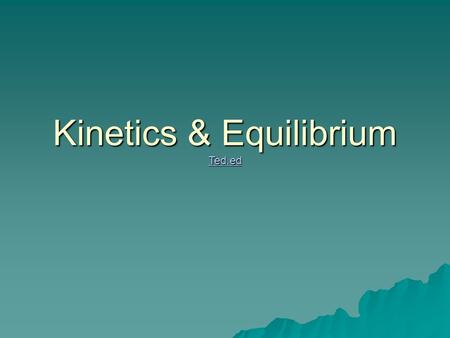 Kinetics & Equilibrium Ted.ed. Review  A chemical equation describes a chemical change (reaction). 2NO(g) + O 2 (g)  2NO 2 (g)BEFOREReaction!Reaction!After.