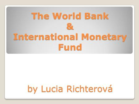 The World Bank & International Monetary Fund by Lucia Richterová.