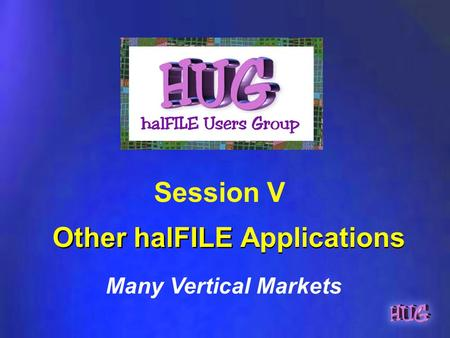 Other halFILE Applications Session V Many Vertical Markets.