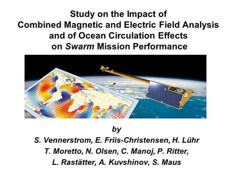 Study on the Impact of Combined Magnetic and Electric Field Analysis and of Ocean Circulation Effects on Swarm Mission Performance by S. Vennerstrom, E.