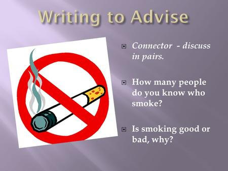   Connector - discuss in pairs.  How many people do you know who smoke?  Is smoking good or bad, why?