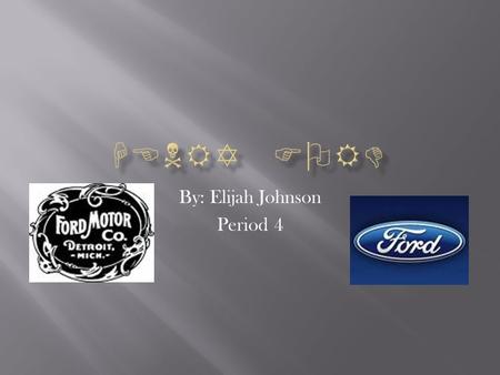 By: Elijah Johnson Period 4.  Henry Ford was born July 30, 1863 in Dearborn Michigan.  Ford was the oldest out of five brothers and sisters.  At an.