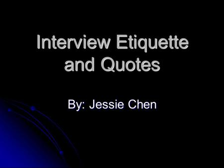 "Interview Etiquette and Quotes By: Jessie Chen. Summoning Write your name, room number, date Write your name, room number, date Check ""when convenient"""