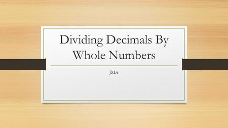 Dividing Decimals By Whole Numbers JMA. Dividing with decimals works exactly like regular long division......with just one difference. Step 1: Set up.