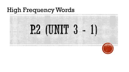 High Frequency Words pair I'm wearing a pair of green socks. HFW – P.2 – Unit 3 - 1 Find this on page 27 of your MP book.