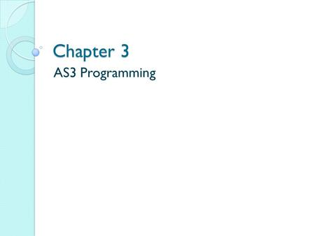 Chapter 3 AS3 Programming. Introduction Algorithms + data structure =programs Why this formula relevant to application programs created in flash? The.