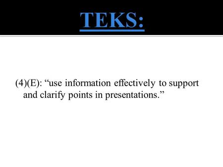 "(4)(E): ""use information effectively to support and clarify points in presentations."""