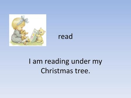 Read I am reading under my Christmas tree.. jump I jump next to my Christmas tree.