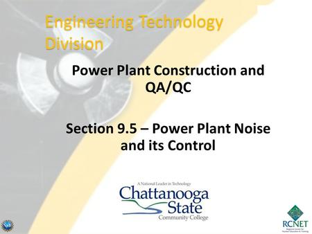 Power Plant Construction and QA/QC Section 9.5 – Power Plant Noise and its Control Engineering Technology Division.