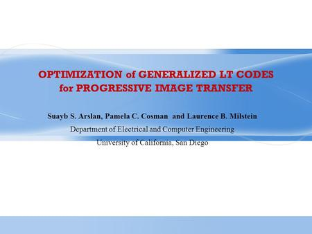 OPTIMIZATION of GENERALIZED LT CODES for PROGRESSIVE IMAGE TRANSFER Suayb S. Arslan, Pamela C. Cosman and Laurence B. Milstein Department of Electrical.