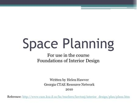Space Planning Written by Helen Hawver Georgia CTAE Resource Network 2010 For use in the course Foundations of Interior Design Reference: