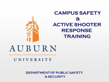CAMPUS SAFETY & ACTIVE SHOOTER RESPONSE TRAINING DEPARTMENT OF PUBLIC SAFETY & SECURITY.