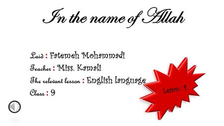 In the name of Allah Laid : Fatemeh Mohammadi Teacher : Miss. Kamali The relevant lesson : English language Class : 9.