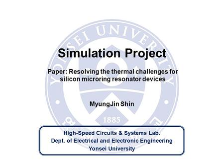 High-Speed Circuits & Systems Lab. Dept. of Electrical and Electronic Engineering Yonsei University MyungJin Shin Simulation Project Paper: Resolving the.