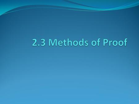 Methods of Proof -Direct method -Indirect Methods: Showing a contrapositive Proof by contradiction Proof by counter example A proof must demonstrate that.