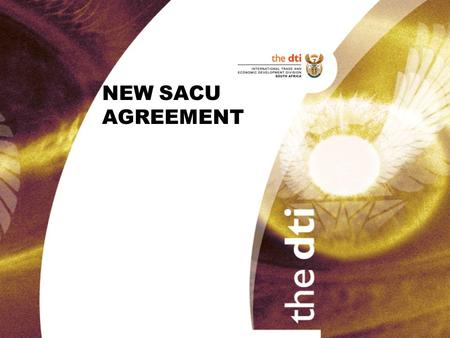 NEW SACU AGREEMENT. PROVISIONS OF 1969 AGREEMENT RETAINED Free trade in locally produced goods Free movement of goods once cleared by customs Common external.