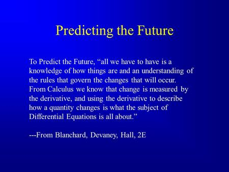 "Predicting the Future To Predict the Future, ""all we have to have is a knowledge of how things are and an understanding of the rules that govern the changes."