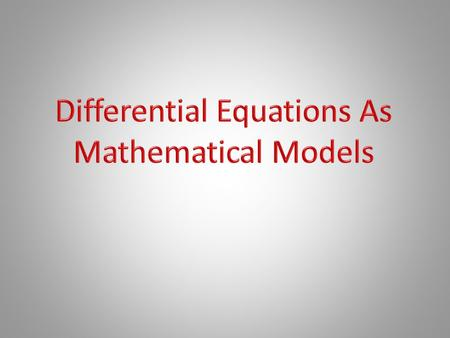 Def: The mathematical description of a system or a phenomenon is called a mathematical model.