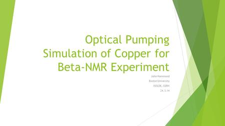 Optical Pumping Simulation of Copper for Beta-NMR Experiment Julie Hammond Boston University ISOLDE, CERN 24.3.14.