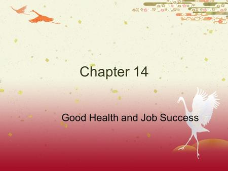 Chapter 14 Good Health and Job Success. I. Staying Healthy  A. poor health = affect your work  B. what you now affects you later in life.