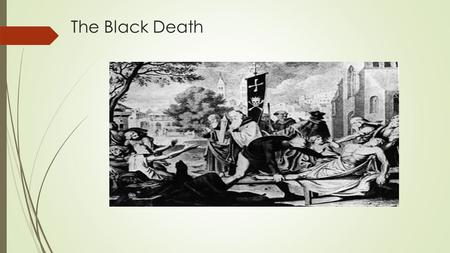 "The Black Death. ""Black Death"", otherwise known as the ""Great Mortality"", or simply ""The Plague"",Great Mortality  Black Death's sweep through Europe."