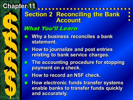 Section 2Reconciling the Bank Account What You'll Learn  Why a business reconciles a bank statement.  How to journalize and post entries relating to.