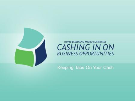 Keeping Tabs On Your Cash. Records Provide Information About profitability To make sound business decisions To set profitable prices To alleviate financial.