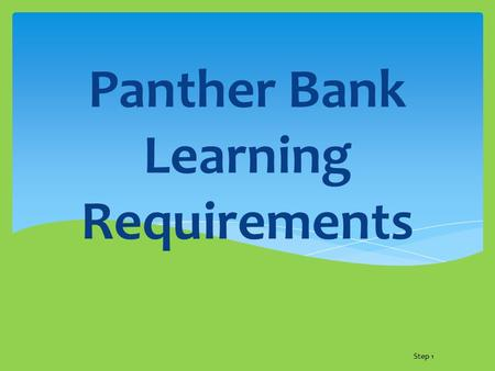 Panther Bank Learning Requirements Step 1. Communicating Learning Requirements to Students and Parents  Communication to Students:  Bulletin Board at.