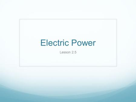 Electric Power Lesson 2.5. Key Concepts How do you calculate electric power? What factors are used to determine how people pay for electrical energy?