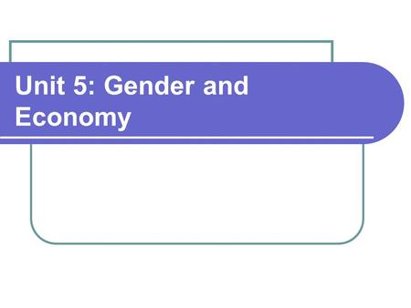 Unit 5: Gender and Economy. Changing Livelihood Strategies – Changing <strong>Labour</strong> Market Prospects.