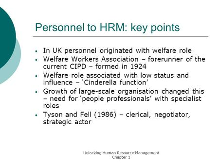 Personnel to HRM: key points In UK personnel originated with welfare role Welfare Workers Association – forerunner of the current CIPD – formed in 1924.