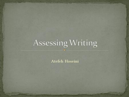 Atefeh Hoseini. 1.Academic writing:Papers and general subject reports,Essay,Compositions,Academically focused journals 2.Job-relared writing:Messages.