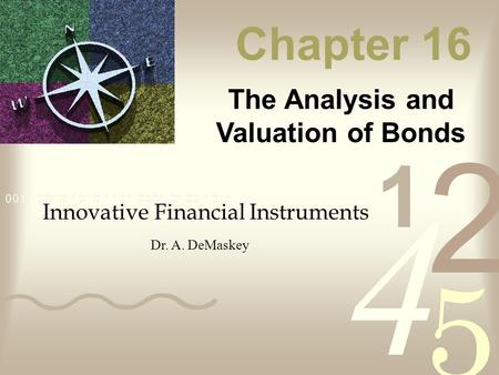 Chapter 16 The Analysis and Valuation of Bonds Innovative Financial Instruments Dr. A. DeMaskey.