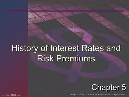McGraw-Hill/Irwin Copyright © 2005 by The McGraw-Hill Companies, Inc. All rights reserved. Chapter 5 History of Interest Rates and Risk Premiums.