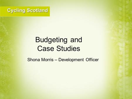 Shona Morris – Development Officer Budgeting and Case Studies.