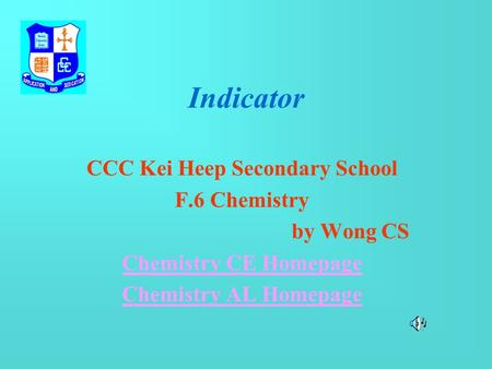 Indicator CCC Kei Heep Secondary School F.6 Chemistry by Wong CS Chemistry CE Homepage Chemistry AL Homepage.