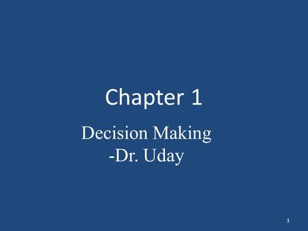 Chapter 1 Decision Making -Dr. Uday.