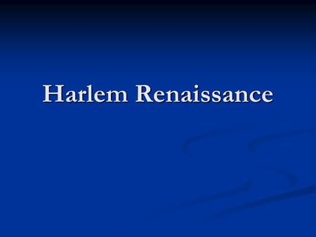 Harlem Renaissance. 1920s and 30s 1920s and 30s Based primarily in Harlem Based primarily in Harlem A flowering of African American art, literature, and.