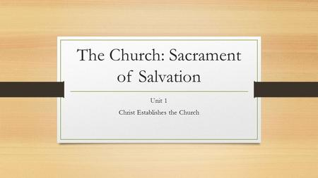 The Church: Sacrament of Salvation Unit 1 Christ Establishes the Church.