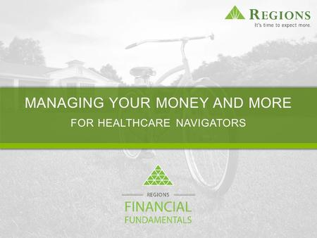 MANAGING YOUR MONEY AND MORE FOR HEALTHCARE NAVIGATORS.