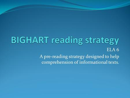 ELA 6 A pre-reading strategy designed to help comprehension of informational texts.
