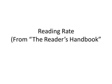 "Reading Rate (From ""The Reader's Handbook"". What is your reading rat? How many words per minute should a college student read? What should a college student's."