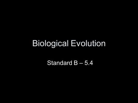 Biological Evolution Standard B – 5.4. Standard B-5 The student will demonstrate an understanding of biological evolution and the diversity of life. Indicator.